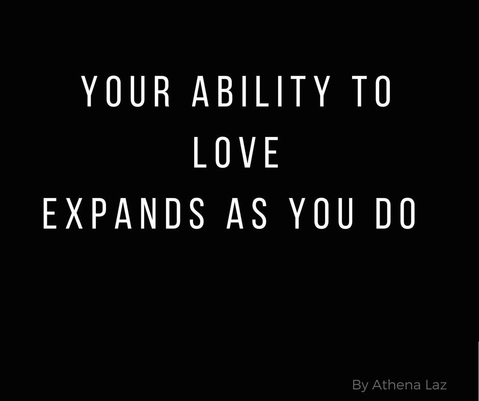 Your ability to love expands as you do by Athena Laz