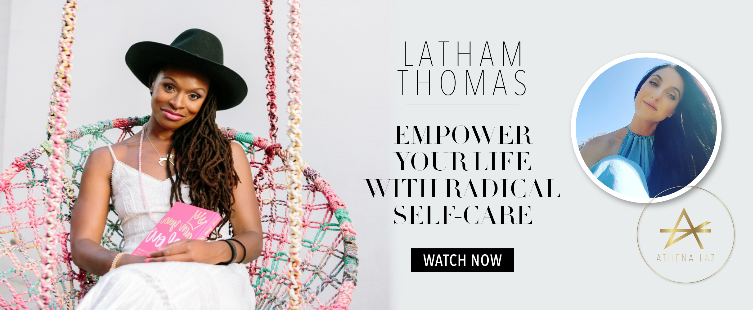 Athena Laz interviews Oprah Super Soul 100 member Latham Thomas on Self-Care as a pathway to self-empowerment