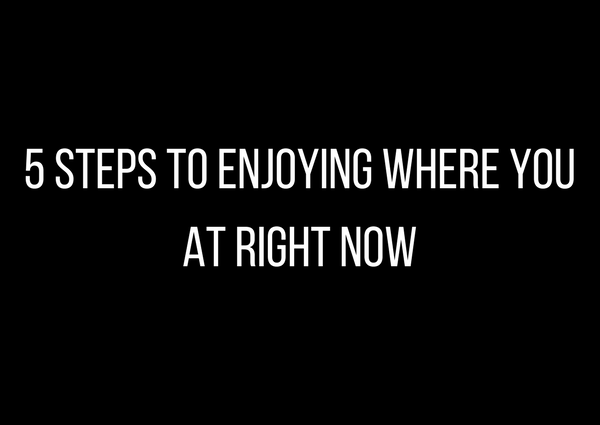 5 Steps to enjoying right now by Athena Laz