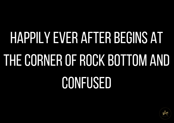 Happily ever after starts at the corner of rock bottom and confused by Athena Laz