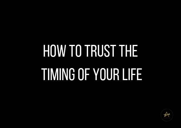 How to trust the timing of your life by Athena Laz