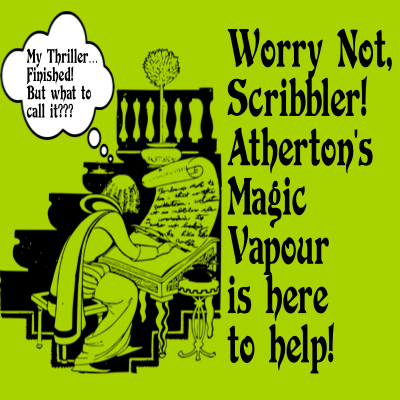 Random Thriller Title Generator - Atherton's Magic Vapour