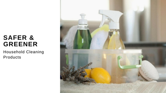 Safer Greener Household Cleaning Products