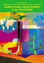 A Manual in Mobilizing Migrant Resources Towards Agriculture Development in the Philippines