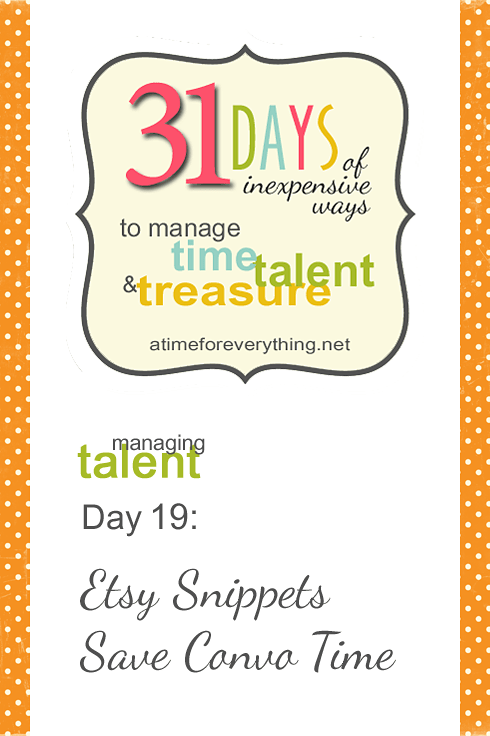 Manage Time, Talent, and Treasure Day 19: Etsy Snippets Save Convo Time | atimeforeverything.net