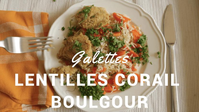Galettes lentilles corail boulgour - Une journée dans mon assiette - été - Recettes végétariennes à a tire larigot