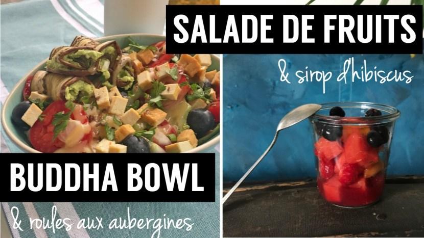 Buddha bowl et roulés aux aubergines et salade de fruits au sirop hibiscus - recettes végétariennes et vegan - atirelarigot