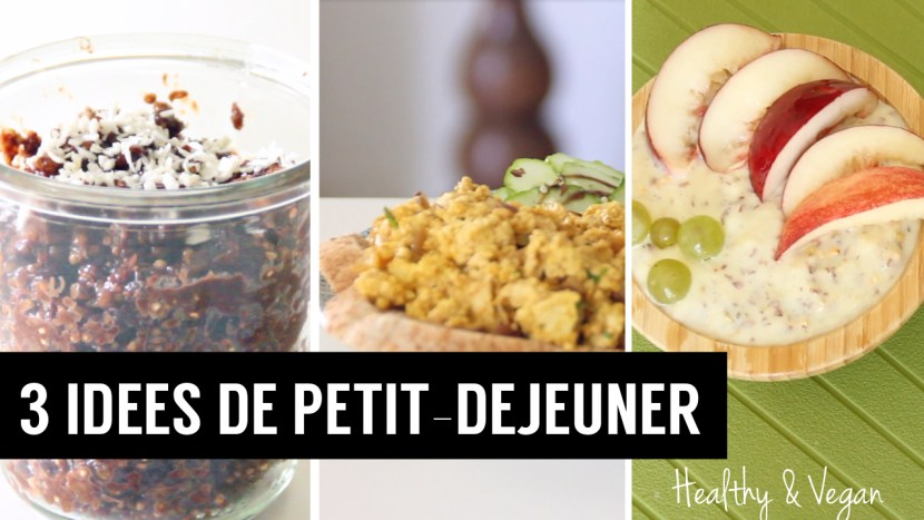3 idées de petit déjeuner healthy et vegan - recettes végétariennes et vegan - atirelarigot