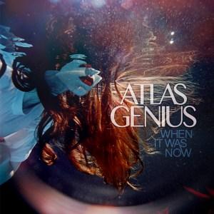 AtlasGenius_when-it-was-now