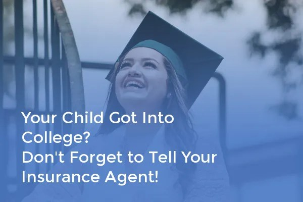 Your Child Got Into College? Don't Forget to Tell Your Insurance Agent!