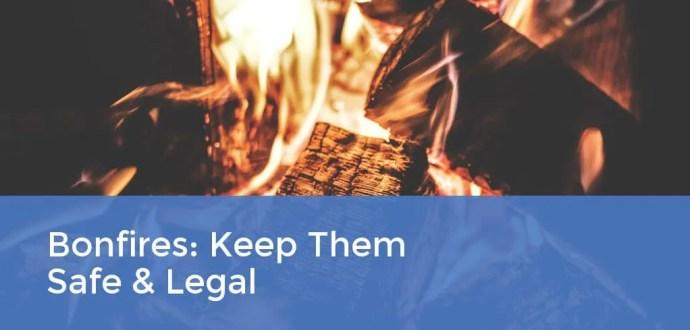 Bonfires: Keep Them Safe & Legal