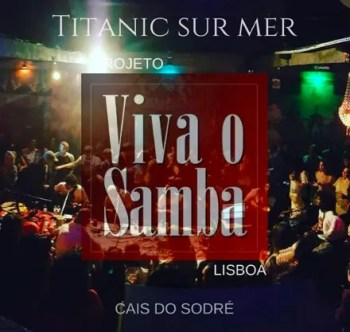 WEEKLY | MUSIC AND DANCE | Viva o Samba at Titanic Sur Mer | Cais do Sodré | 10€ @ Titanic Sur Mer | Lisboa | Lisboa | Portugal