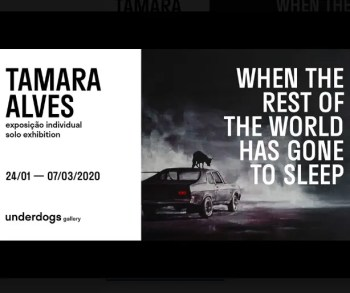 to Mar 7 | ART EXHIBIT | Tamara Alves: When the Rest of the World Has Gone to Sleep | Braço de Prata | FREE @ Underdogs 10 | Lisboa | Lisboa | Portugal