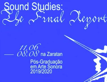 to Aug 8 | MULTIMEDIA EXHIBIT | Sound Studies: The Final Report | São Bento | FREE @ Zaratan | Lisboa | Lisboa | Portugal