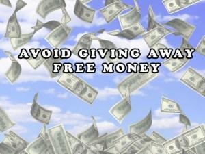 Avoid Giving Away Free Money