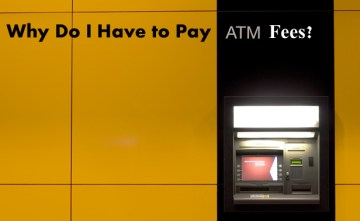 Why Do I Have to Pay ATM Fees?