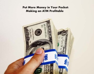 Put More Money in Your Pocket: Making an ATM Profitable