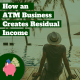 How an ATM Business Creates Residual Income