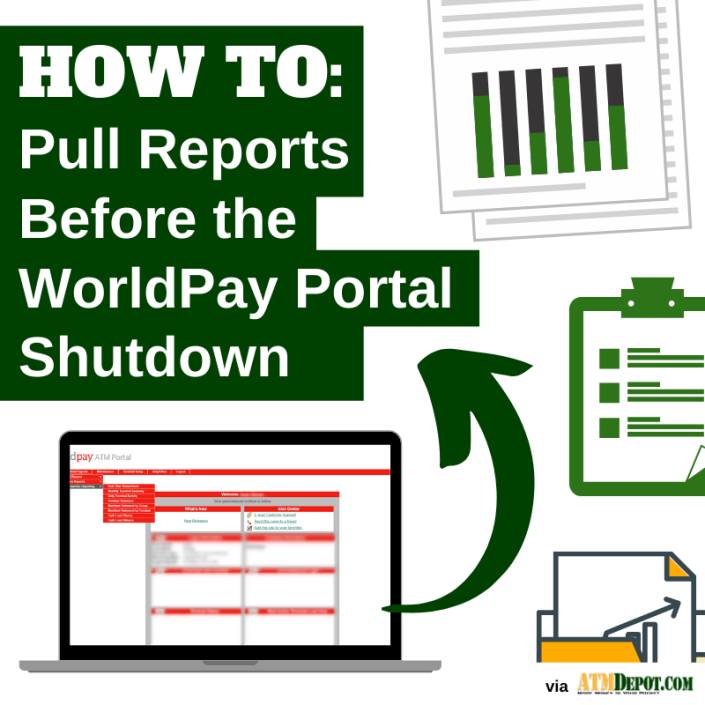 How to Pull Reports Before the WorldPay Portal Shutdown via ATMDepot
