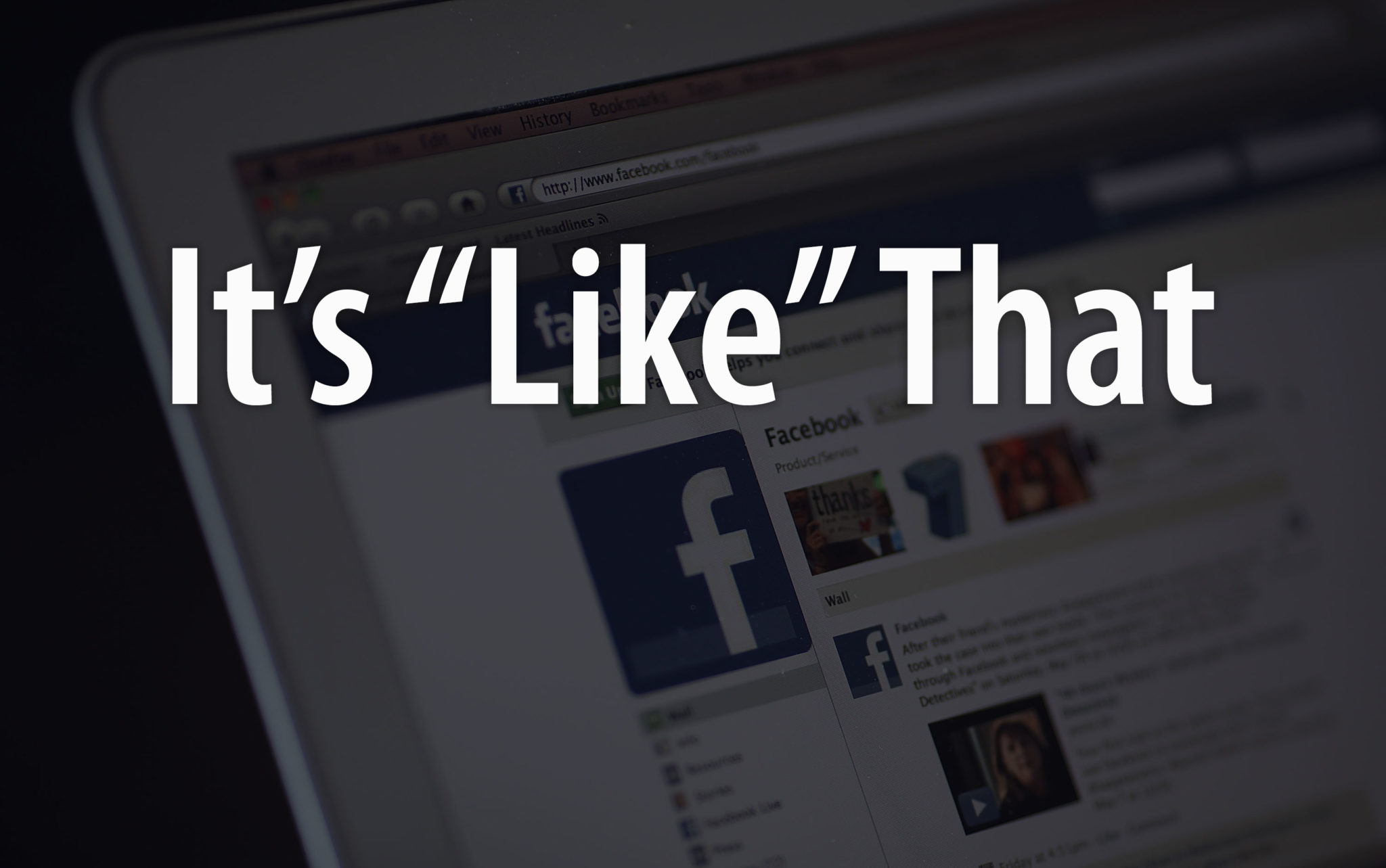 "Facebook: It's ""Like"" That"