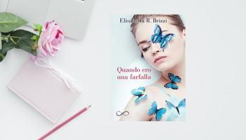 Quando Ero Una Farfalla di Elisabetta R. Brizzi recensione