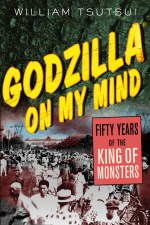 Godzilla on My Mind by William Tsutsui
