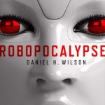 Review | Robopocalypse by Daniel H Wilson