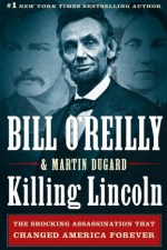 Review | Killing Lincoln: The Shocking Assassination that Changed America Forever by Bill O'Reilly and Martin Dugard