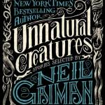 Review | Unnatural Creatures: Stories Selected by Neil Gaiman