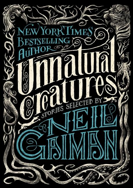 Unnatural Creatures: Stories Selected by Neil Gaiman Book Cover
