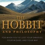 Why I Read The Hobbit and Philosophy: For When You've Lost Your Dwarves, Your Wizard, and Your Way, Edited by  Gregory Bassham and William Irwin