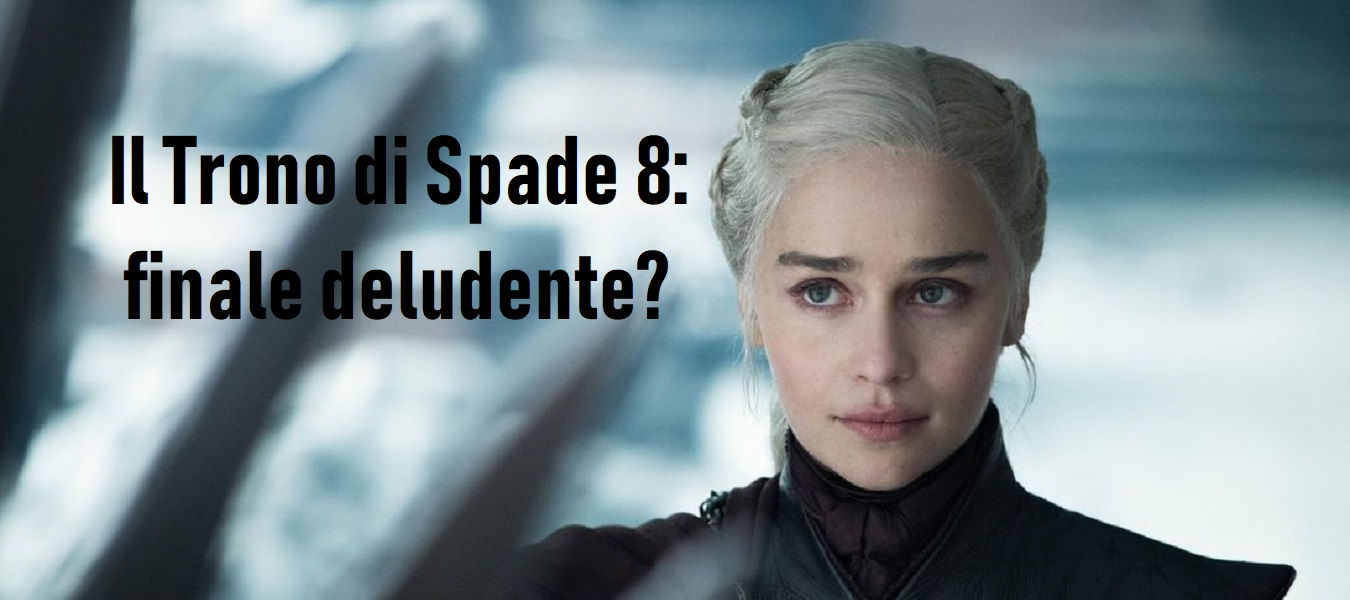 Il Trono di Spade 8: il finale è davvero una delusione?