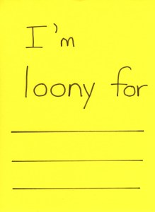 "Make copies of a sheet that invites students to write in what they are ""loony for, loony to do."""