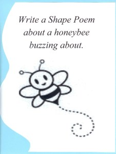 Give kids an opportunity to write a poem that buzzes around the shape of a honeybee just a bee itself!