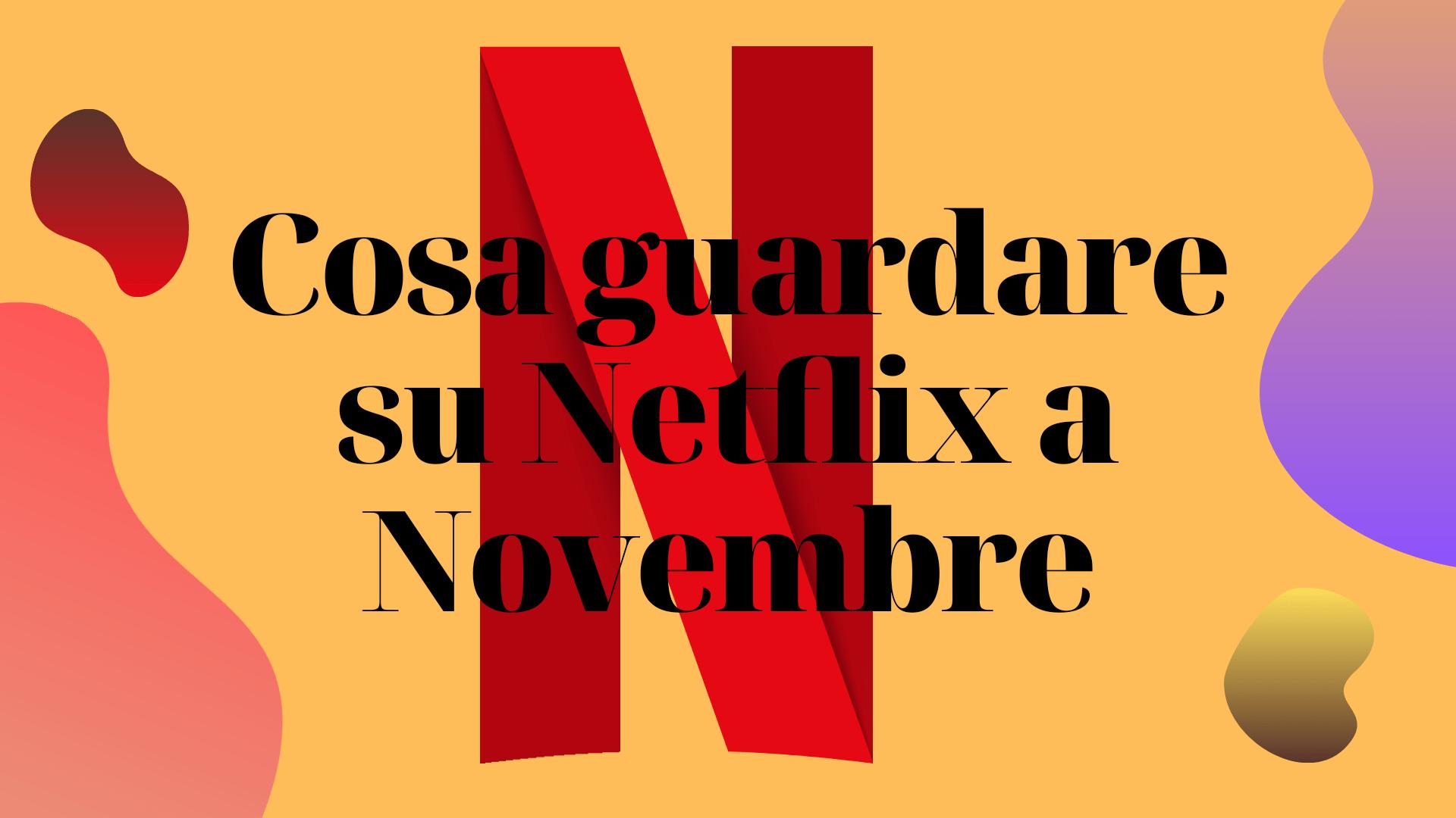 Cosa guardare su Netflix a Novembre