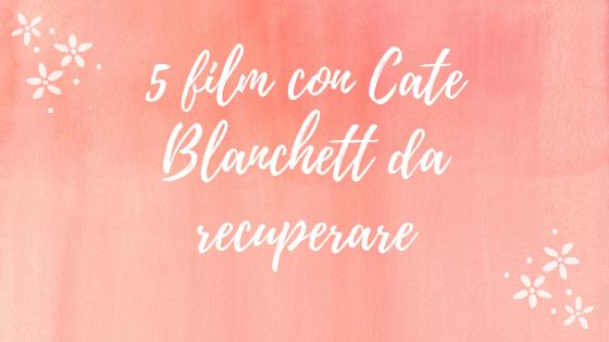 5 FILM CON CATE BLANCHETT DA GUARDARE ASSOLUTAMENTE