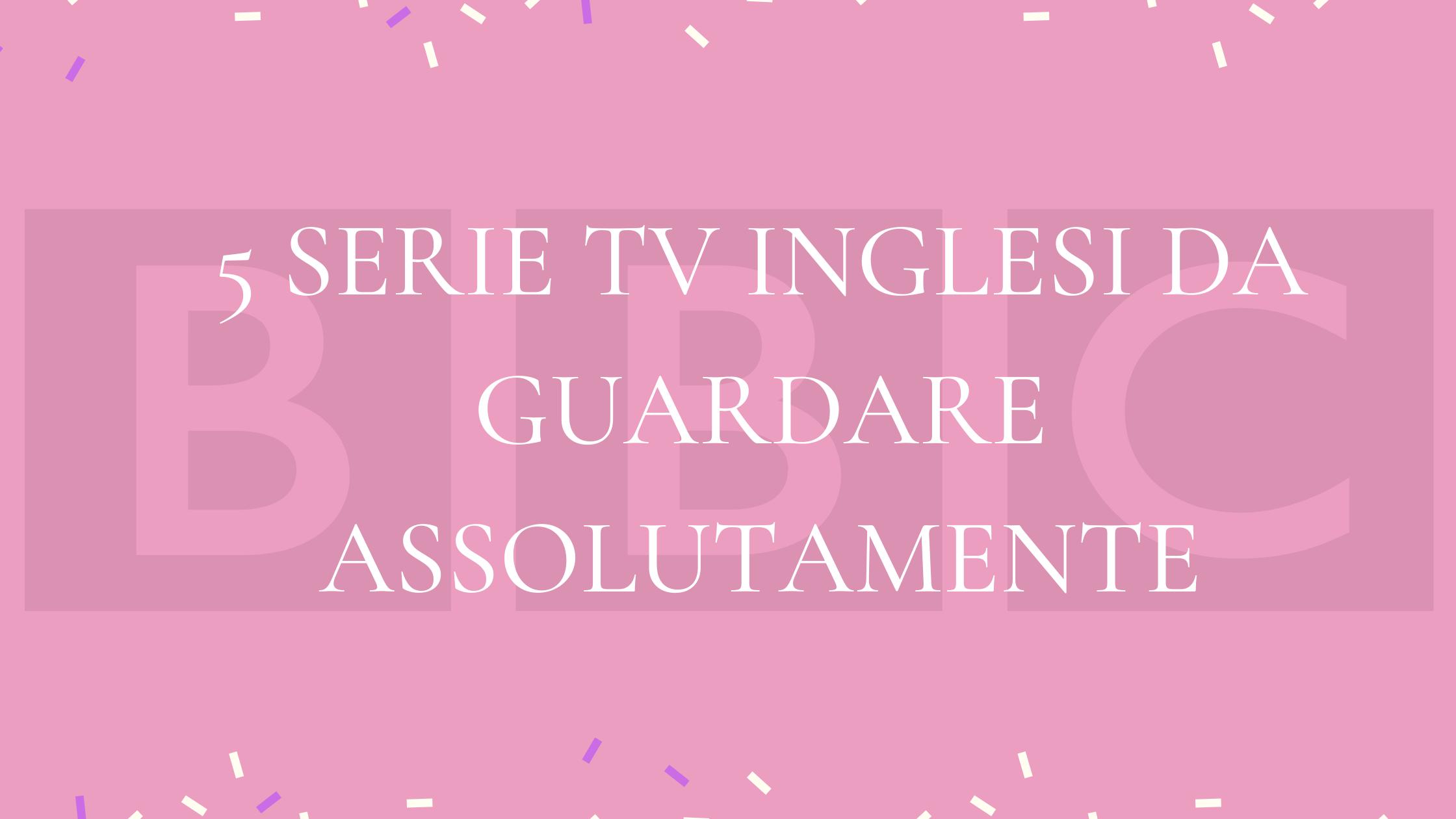 5 SERIE TV INGLESI DA GUARDARE ASSOLUTAMENTE