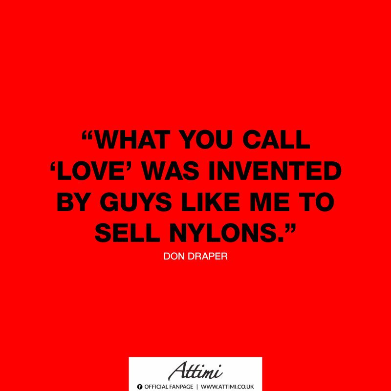 """""""What you call love was invented by guys like me sell nylons."""" (Don Draper)"""