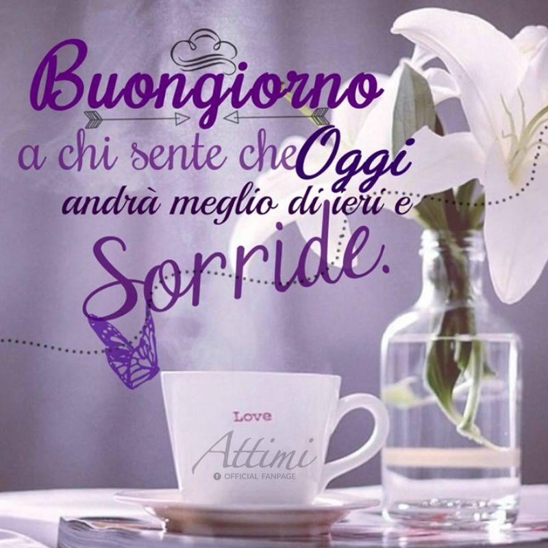 Buongiorno a chi si sente che oggi andrà meglio di ieri e sorride.