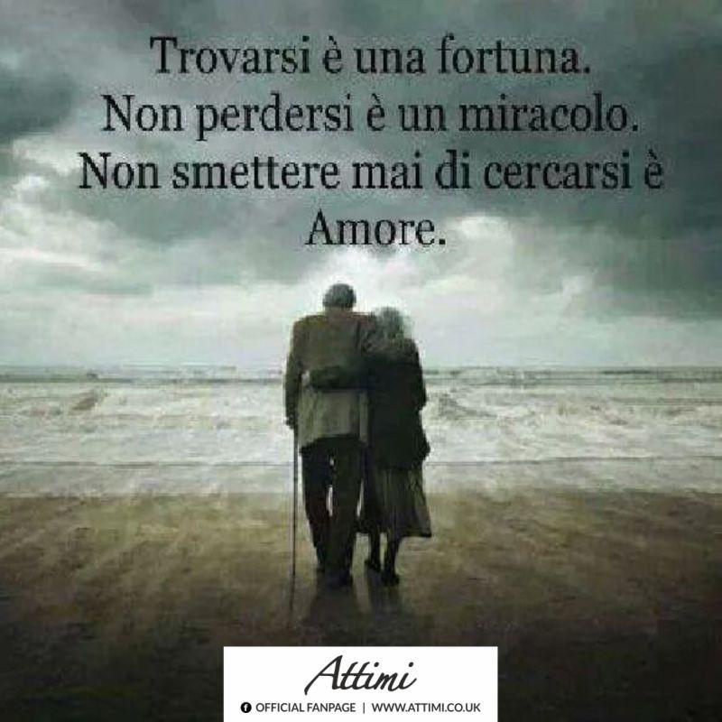Trovarsi è una fortuna, non perdersi è un miracolo, non smettere mai di cercarsi è amore.