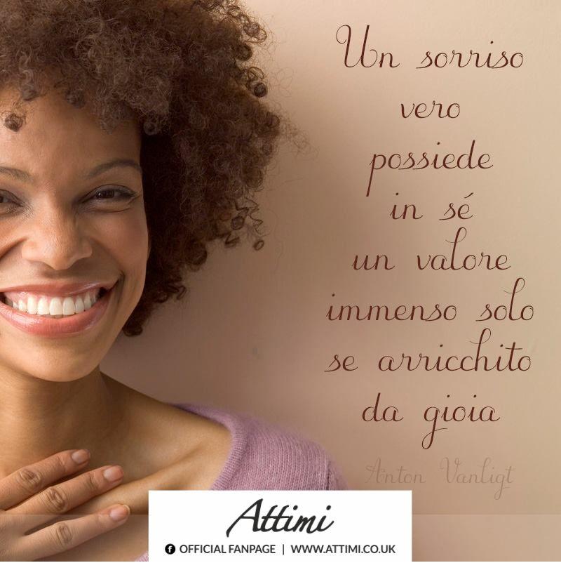 Un sorriso vero possiede in sè un valore immenso solo se arricchito da gioia. ( Anton Vanligt )