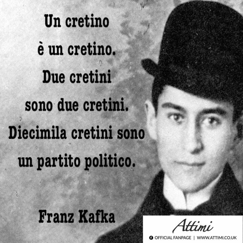 Un cretino è un cretino… ( Franz Kafka )