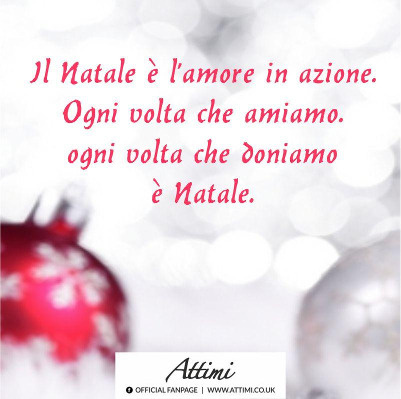 Il Natale è l'amore in azione. Ogni volta che amiamo, ogni volta che doniamo è Natale.