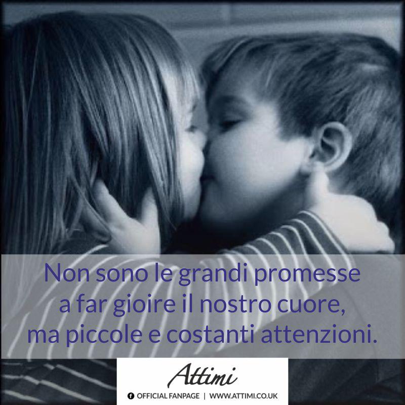 Non sono le grandi promesse a far gioire il nostro cuore, ma piccole e costanti attenzioni.