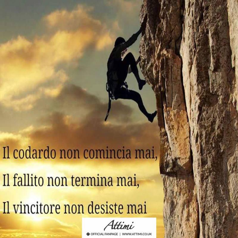 Il codardo non comincia mai, il fallito non termina mai, il vincitore non desiste mai.