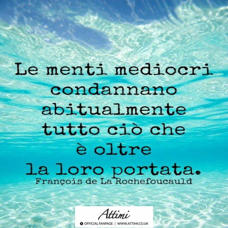 Le menti mediocri condannano abitudinariamente tutto ciò che è oltre la loro portata.