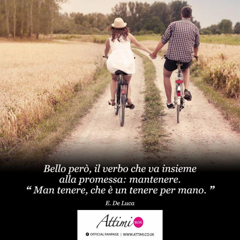 Bello però, il verbo che va insieme alla promessa: mantenere. Man tenere, che è un tenere per mano. (E. De Luca)
