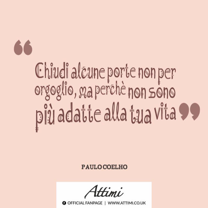 Chiudi alcune porte non per orgoglio, ma perchè sono più adatte alla tua vita. (Paulo Coelho)