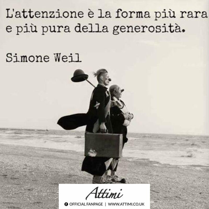 L'attenzione è la forma più rara e più pura della generosità. (Simon Weil)