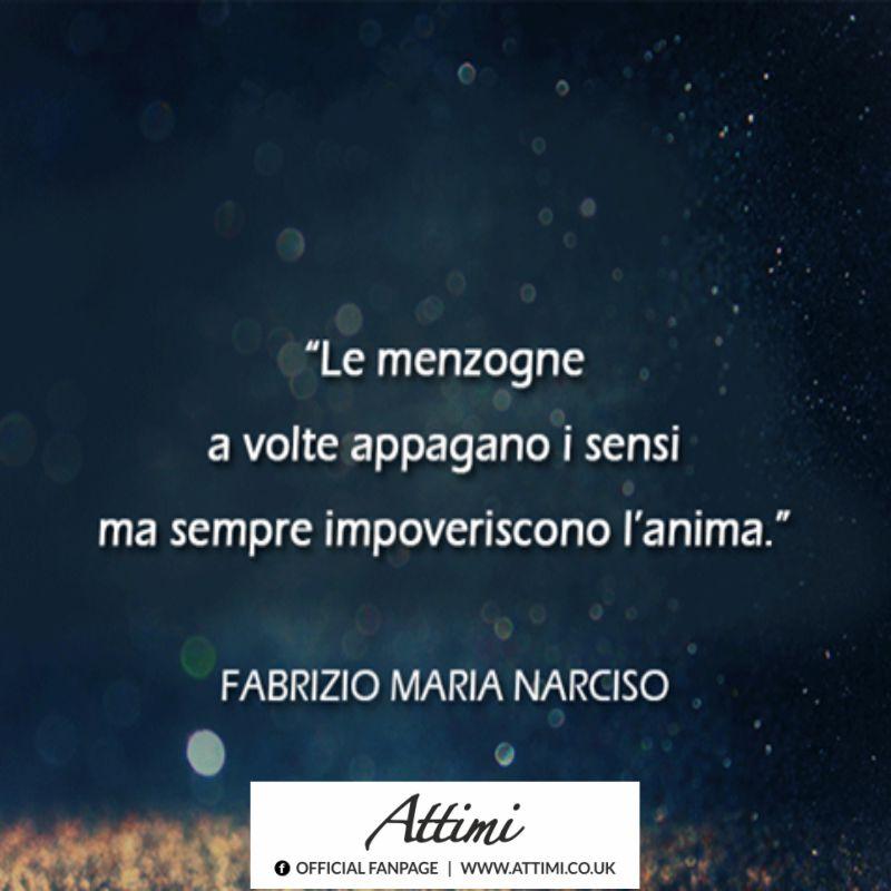"""""""Le menzogne a volte appagano i sensi ma sempre impoveriscono l'anima."""" (Fabrizio Maria Narciso)"""